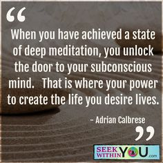 """When you have achieved a state of deep meditation, you unlock the door to your subconscious mind. That is where your power to create the life you desire lives."" Your subconscious thoughts are controlling your thoughts of the time. Your subconscious Buddhist Meditation Techniques, Deep Meditation, Meditation Quotes, Daily Meditation, Mindfulness Quotes, Mindfulness Meditation, Subconscious Mind Power, Spiritual Awakening, Powerful Quotes"