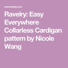 Ravelry: Easy Everywhere Collarless Cardigan pattern by Nicole Wang