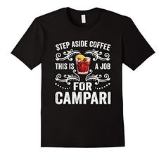 Men's Step Aside Coffee This Is A Job For Campari Funny T…