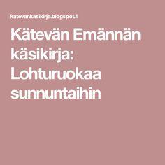 Kätevän Emännän käsikirja: Lohturuokaa sunnuntaihin Food Blogs
