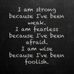 I am strong because I've been weak.