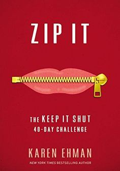 Zip It - the 40-day challenge to the New York Times bestselling book, Keep It Shut, by Karen Ehman.