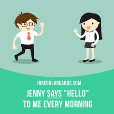 """Say"" means ""to pronounce words or sounds"". Example: Jenny says ""hello"" to me every morning. Want to learn English? Choose your topic here: learzing.com #irregularverbs #englishverbs #verbs #english #englishlanguage #learnenglish #studyenglish #language #vocabulary #dictionary #efl #esl #tesl #tefl #toefl #ielts #toeic #easyenglish #funenglish #say #saying"