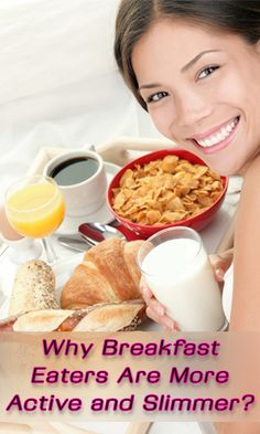 Why Breakfast Eaters are More Active and Slimmer? http://fitering.com/breakfast-eaters-are-slimmer/