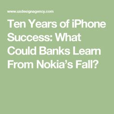 Ten Years of iPhone Success: What Could Banks Learn From Nokia's Fall?