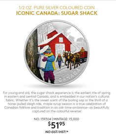 1/2 oz. Pure Silver Coloured Coin - Iconic Canada: Sugar Shack. For young and old, the sugar shack experience is the earliest rite of spring in eastern and central Canada, and is embedded in our nation's cultural fabric. Whether it's the sweet scent of the boiling sap or the thrill of a horse-pulled sleigh ride, maple syrup season is a true celebration of Canadian folklore and tradition in an old-time ambiance—as beautifully captured on the colourful reverse! No. 159304 | Mintage…