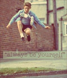 """always be yourself"""