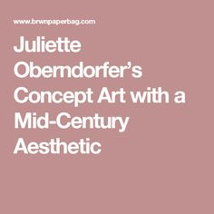 Juliette Oberndorfer's Concept Art with a Mid-Century Aesthetic