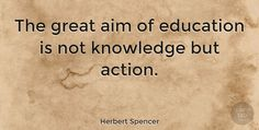 """Herbert Spencer: """"The great aim of education is not knowledge but action."""" #Inspirational #Education #quotes #quotetab #quotes #quotetab"""
