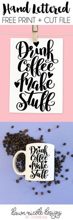 Drink Coffee Make Stuff Free Print + Cut File! dawnnicoledesigns.com