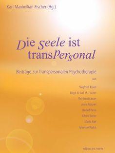 Die Seele ist transpersonal: Beiträge zur Transpersonalen Psychotherapie von Siegfried Essen, Birgit & Karl M. Fischer, Reinhard Lasser, Anna Maurer, ... Alfons Reiter, Maria Rief, Sylvester Walch von Karl M Fischer, http://www.amazon.de/dp/3901409866/ref=cm_sw_r_pi_dp_F2srtb0XZ4GHV