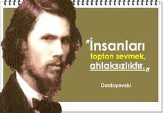 İnsanIarı toptan sevmek, ahIaksızIıktır. -Dostoyevski