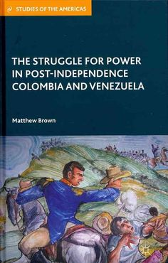 The Struggle for Power in Post-Independence Colombia and Venezuela