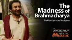 Acclaimed film-maker Shekhar Kapur walks with Sadhguru through the Isha Yoga Center in India, and seeks to understand what the significance of brahmacharya or monkhood is. Sadhguru explains that a brahmachari is someone who has had a taste of the ultimate, and now they want it all! He explains that someone on the path of the ultimate doesn't divert attention to things someone else thinks is important.