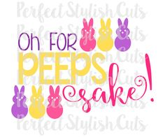 Oh For Peeps Sake Easter SVG DXF EPS png by PerfectStylishCuts