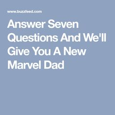 Answer Seven Questions And We'll Give You A New Marvel Dad