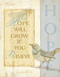 """""""Hope will grow if you believe.""""  ☆☆☆"""