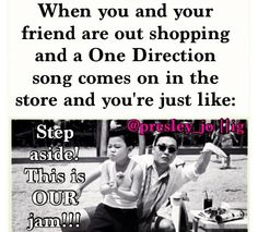Hahaha yes. And stop now walk it by your self!!!    GET OUTTA DA WAY FOOL DIS BE MY JAM I NEED ROOM TO DANCE! *dances like a crazy monkey* hahaha