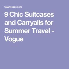 9 Chic Suitcases and Carryalls for Summer Travel - Vogue