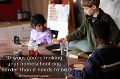 10 ways you're making your homeschool day harder