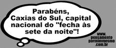 Pensamento por mim mesmo - As Frases de Fabian Balbinot: 20/06/15 - Parabéns, Caxias do Sul