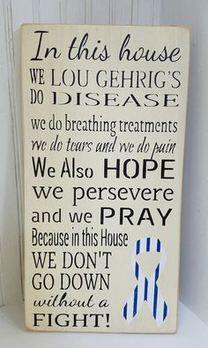In this House, we do Lou Gehrig's Disease - ALS - sign for hope and a cure! by myredshed on Etsy Als Lou Gehrig, Caregiver Quotes, Motor Neuron, Neurone, Illness Quotes, I Love My Dad, In This House We, Home Health Care, Sad Faces