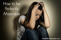 How to be Perfectly Miserable