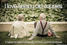 """I love seeing old couples..."""