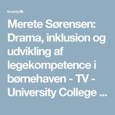 Merete Sørensen: Drama, inklusion og udvikling af legekompetence i børnehaven - TV - University College Sjælland
