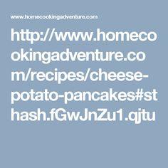 http://www.homecookingadventure.com/recipes/cheese-potato-pancakes#sthash.fGwJnZu1.qjtu