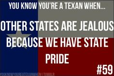 You know you're a Texan when! I haven't met anyone proud of their state but Texas and Colorado!