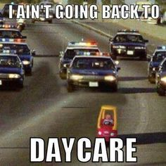 I wonder how many kids dream of this. Daycare can be rough sometimes.