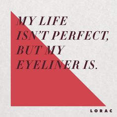 Perfect eyeliner. #LORAC #Quotes