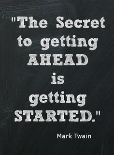 the secret to getting ahead is getting started mark twain quotes inspirational