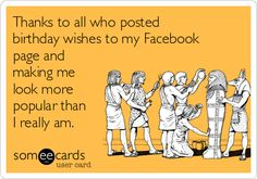 Thanks to all who posted birthday wishes to my Facebook page and making me look more popular than I really am. | Thanks Ecard