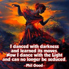 Darkness is merely resistance to the light, it does not need to be feared.