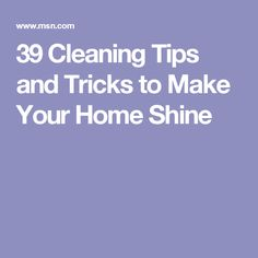 39 Cleaning Tips and Tricks to Make Your Home Shine