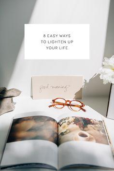 8 easy ways to lighten up your life.