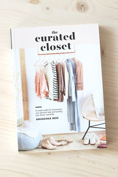 The curated closet book by Anuschka Rees. A simple system for discovering your personal style and building your dream wardrobe.