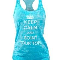 Covet Dance Clothing - Keep Calm and Point Your Toes - Burnout Tank-  One of my pet peeves...