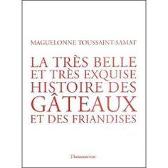 La Très Belle Et Très Exquise Histoire Des Gâteaux Et Des Friandises   de maguelonne toussaint-samat
