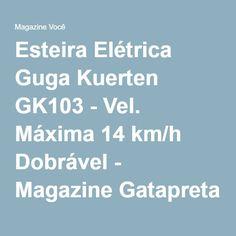Esteira Elétrica Guga Kuerten GK103 - Vel. Máxima 14 km/h Dobrável - Magazine Gatapreta