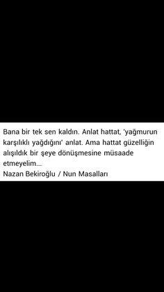 Bana bir tek sen kaldın Anlat hattat Yağmurun karşılıklı yağdığını anlat Nazan Bekiroğlu