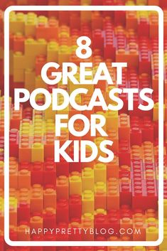 8 Great Podcasts for Kids | HappyPrettyBlog.Com