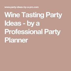 Wine Tasting Party Ideas - by a Professional Party Planner
