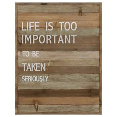 Décoration murale en bois - Life Is Too Important To Be Taken Seriously Wood Wall Art, Wall Art Decor, Bouclair Home, Decoration, Things To Buy, Decor Styles, Woodworking, Art Life, Wood Work