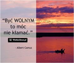 Być WOLNYM... #Camus-Albert, #Wolność Albert Camus, Thoughts And Feelings, Life Is Good, Nostalgia, Mottos, Humor, Words, Beach, Quotes