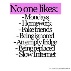 TRUTH!!! ;p...but i am kind of a nerd, so SOME homework i don't mind doing...DEPENDING ON THE SUBJECT!!!!!!!!!!