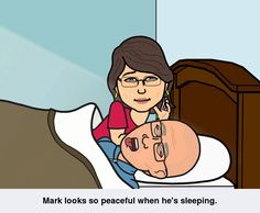 Every morning, every afternoon, every evening. Mark sleeps a lot.