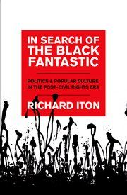 Search of the Black Fantastic: Politics and popular culture in the post-civil rights era - Richard Iton - Ground Floor - 323.1196 I89I 2010